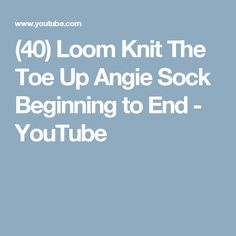 (40) Loom Knit The Toe Up Angie Sock Beginning to End - YouTube
