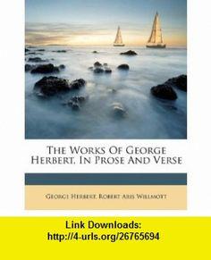 The Works Of George Herbert, In Prose And Verse (9781175218261) George Herbert, Robert Aris Willmott , ISBN-10: 117521826X  , ISBN-13: 978-1175218261 ,  , tutorials , pdf , ebook , torrent , downloads , rapidshare , filesonic , hotfile , megaupload , fileserve