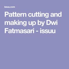 Pattern cutting and making up by Dwi Fatmasari - issuu