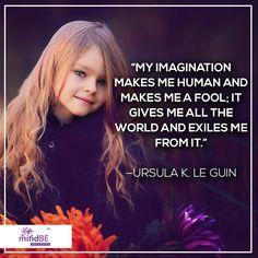 """My imagination makes me human and makes me a fool; it gives me all the world and exiles me from it."" - Ursula K. Le Guin #mindbe #peace #happiness"