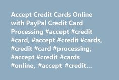 Accept Credit Cards Online with PayPal Credit Card Processing #accept #credit #card, #accept #credit #cards, #credit #card #processing, #accept #credit #cards #online, #accept #credit #card #payments http://ohio.remmont.com/accept-credit-cards-online-with-paypal-credit-card-processing-accept-credit-card-accept-credit-cards-credit-card-processing-accept-credit-cards-online-accept-credit-card-payments/  # Getting Started How to use PayPal Check Out Securely Online Use your credit cards or…