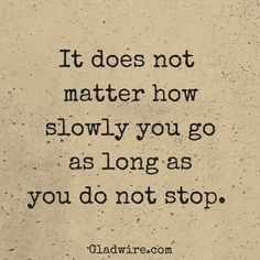 """""""It does not matter how slowly you go as long as you do not stop""""  For more positive and uplifting quotes and stories, click on the image above"""
