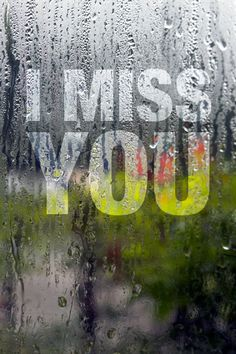 i miss you- this applies to sooo many people. I hate being away from people I love. :(