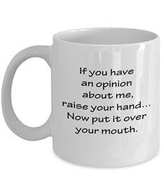 Funny Your Opinion Mug, Raise your Hand, Sarcastic Unique... https://www.amazon.com/dp/B06XHZ6S5L/ref=cm_sw_r_pi_dp_x_QPMYyb5HQ8MS1