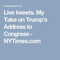 Live tweets. My Take on Trump's Address to Congress - NYTimes.com