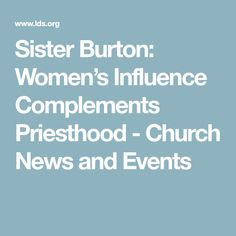 Sister Burton: Women's Influence Complements Priesthood - Church News and Events