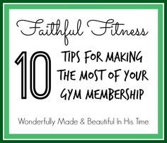 Faithful Fitness: Ten Tips for Making the Most Of Your Gym Membership