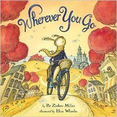 Wherever You Go: Pat Zietlow Miller, Eliza Wheeler: 9780316400022: Amazon.com: Books