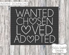 WANTED CHOSEN LOVED ADOPTED WHAT YOU GET: (1) High Resolution 8x10 JPG print Digital files only. Nothing will be mailed. ----------------------- PLEASE NOTE: ----------------------- THIS LISTING IS FOR A DIGITAL FILE. NO PHYSICAL PRINT WILL BE DELIVERED. NO SHIPPING COSTS WILL BE