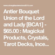Antler Bouquet Union of the Lord and Lady [BCA1] - $65.00 : Magickal Products, Crystals, Tarot Decks, Incense, and More!