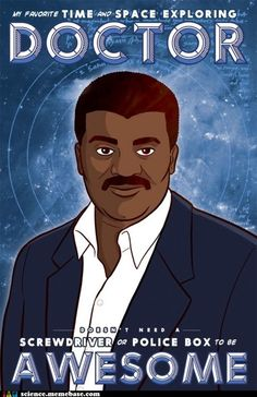 My favorite doctor - Neil Degrasse Tyson >>>>YESSS THIS NEEDS TO HAPPEN<<<<