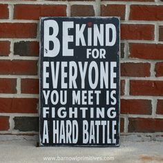 Be Kind For Everyone You Meet Is Fighting a by barnowlprimitives, $75.00  How true is that???