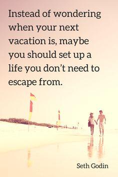 No need to escape! Quote by Seth Godin