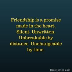 Friendship is a promise made in the heart Silent Unwritten Unbreakable by distance Unchangeable by time Quote