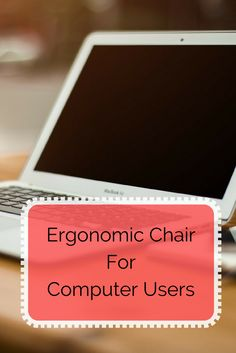 Learn How To Choose The Best Ergonomic Chair For Computer Users.