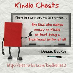 """My goal is to help as many writers as possible wirte as many wonderful books as possible with these """"Kindle Cheats"""" so they can write better, write faster, and earn more money. – Dennis Becker"""