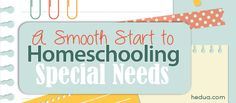 A Smooth Start to Homeschooling Special Needs http://hedua.com/blog/smooth-start-homeschooling-special-needs/