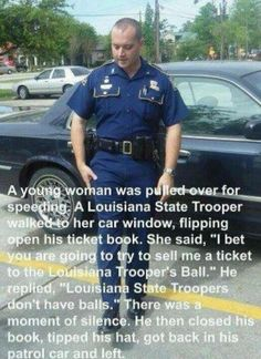POLICE HUMOR: Louisiana State Trooper says they have no balls.