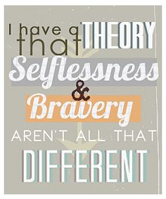 """""""I have a theory that selflessness and bravery aren't all that different."""" -Tobias"""