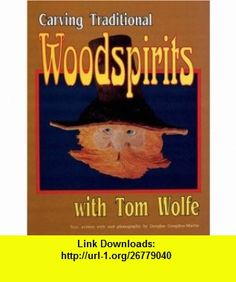 Carving Traditional Woodspirits With Tom Wolfe (9780887405389) Tom Wolfe, Douglas Congdon-Martin , ISBN-10: 088740538X  , ISBN-13: 978-0887405389 ,  , tutorials , pdf , ebook , torrent , downloads , rapidshare , filesonic , hotfile , megaupload , fileserve