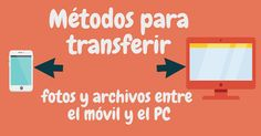 te indico varios métodos para transferir fotos o cualquier tipo de archivo desde tu Smartphone al PC y viceversa