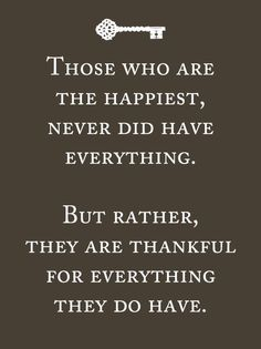 No matter how much or how little you have be thankful.