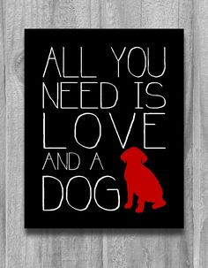 All+You+Need+is+Love+and+a+Dog+Quote+Print+by+PrintsbyChristine,+$13.00