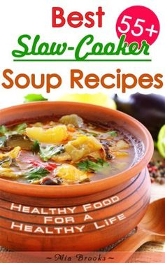 Healthy Slow Cooker Cookbook: Best Slow-Cooker Soup Recipes For Healthy Living (Healthy Food For a Healthy Life Cookbook Book 1) by Mia Brooks, http://www.amazon.com/dp/B00IFH3OK8/ref=cm_sw_r_pi_dp_jWOjvb0S9B3ZE