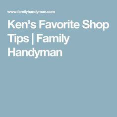 Ken's Favorite Shop Tips | Family Handyman