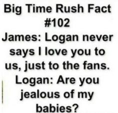 Logan called us his babies<3 But I know that Logan loves the guys soooo much!!!!<3