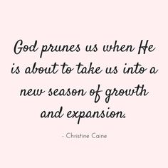 8 Encouraging Quotes About Stepping Into a New Season | Kaci Nicole | God prunes us when He is about to take us into a new season of growth and expansion - Christine Caine