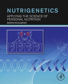Nutrigenetics by Martin Kohlmeier http://www.totalboox.com/book/Nutrigenetics-704824077309219621