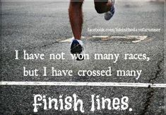 I have not won many races, but I have crossed many finish lines. | Running Quotes