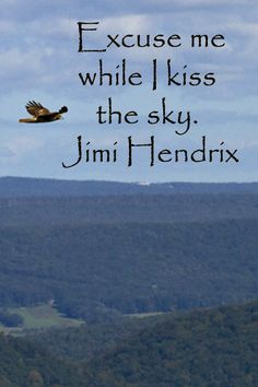 """Excuse me while I kiss the sky."" – Jimi Hendrix – On image taken at Hawk Mountain, PA, by Dr. Joseph T. McGinn -- Explore quotes on the grace and power of life's journey at http://www.examiner.com/article/travel-a-road-of-literate-quotes-about-the-journey"