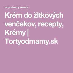 Krém do žltkových venčekov, recepty, Krémy   Tortyodmamy.sk