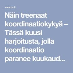 Näin treenaat koordinaatiokykyä – Tässä kuusi harjoitusta, jolla koordinaatio paranee kuukaudessa - Elämä - Helsingin Sanomat Fitness Motivation, Exercise Motivation, Health And Beauty, Health Fitness, Weather, Exercises, Exercise Routines, Excercise, Workout Motivation