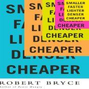 In this provocative and optimistic rebuke to the catastrophists, Robert Bryce shows how innovation and the inexorable human desire to make things Smaller Faster Lighter Denser Cheaper is providing consumers with Cheaper and more abundant energy, Faster computing, Lighter vehicles, and myriad other goods. That same desire is fostering unprecedented prosperity, greater liberty, and yes, better environmental protection.