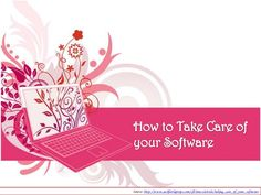 how-to-take-care-of-your-software-13970800 by cash_for_laptops via Slideshare