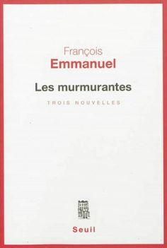 Les murmurantes : trois nouvelles / François Emmanuel - Paris : Editions du Seuil, cop. 2013
