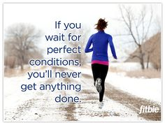 "Print this free poster on Fitbie! ""If you wait for perfect conditions, you'll never get anything done."""