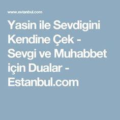 Yasin ile Sevdigini Kendine Çek - Sevgi ve Muhabbet için Dualar - Estanbul.com