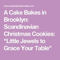"A Cake Bakes in Brooklyn: Scandinavian Christmas Cookies: ""Little Jewels to Grace Your Table"""