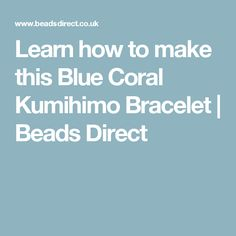 Learn how to make this Blue Coral Kumihimo Bracelet | Beads Direct