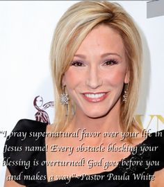 """I pray supernatural favor over your life in Jesus name! Every obstacle blocking your blessing is overturned! God goes before you and makes a way""~Pastor Paula White http://www.youtube.com/user/paulawhitetv"