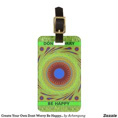 Create Your Own Dont Worry Be Happy Luggage Tag #Beautiful Fantastic Feminine Design