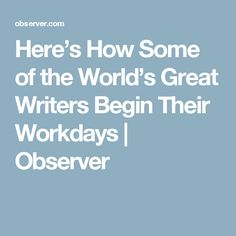 Here's How Some of the World's Great Writers Begin Their Workdays | Observer
