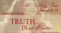 Blog Tour/ Giveaway ~ Truth In Wildflowers by: Kimberly Rose