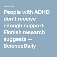 People with ADHD don't receive enough support, Finnish research suggests -- ScienceDaily