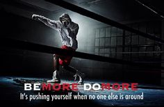 BE MORE DO MORE - It's pushing yourself when no one else is around