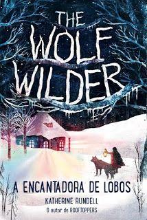 """Leitora De Fim-De-Semana: Passatempo """"The Wolf Wilder - A Encantadora de Lob..."""